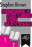 Vendere il tuo libro con successo (Italian Edition)
