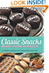 Classic Snacks Made from Scratch: 70...