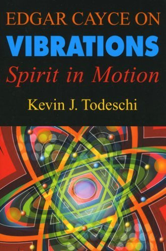 Edgar Cayce on Vibrations: Spirit in Motion by Kevin J. Todeschi (2007-06-06)