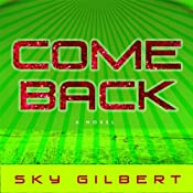 Come Back: A Novel | [Sky Gilbert]