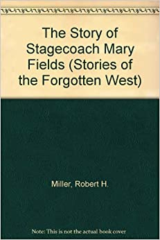 the story of stagecoach mary fields robert h miller