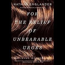 For the Relief of Unbearable Urges: Stories | Livre audio Auteur(s) : Nathan Englander Narrateur(s) : Paul Michael, Arthur Morey, Susan Denaker