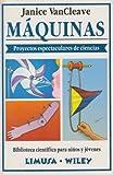 Maquinas/ Machines: Proyectos espectaculares de ciencias (Biblioteca Cientifica Para Ninos Y Jovenes) (Spanish Edition)
