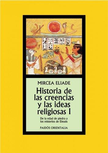 Historia de las creencias y las ideas religiosas I: De la Edad de Piedra a los Misterios de Eleusis (Orientalia)