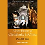 A New History of Christianity in China | Daniel H. Bays