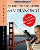 101 Free Things To Do In San Francisco (Travel Free eGuidebooks Book 3)