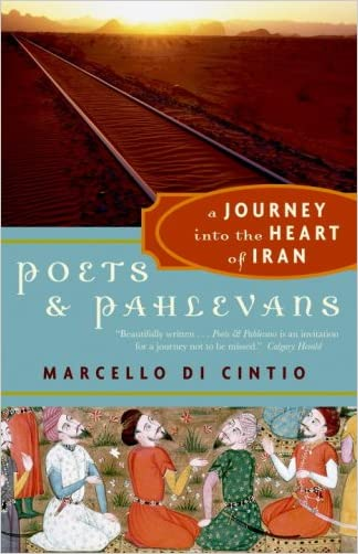 Poets and Pahlevans: A Journey into the Heart of Iran