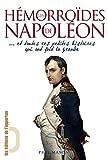 Les Hémorroïdes de Napoléon... et toutes ces petites histoires qui ont fait la grande: et toutes ces petites histoires qui ont fait la grande...
