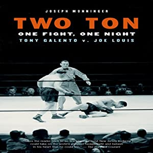 Two Ton: One Night, One Fight - Tony Galento v. Joe Louis | [Joseph Monninger]
