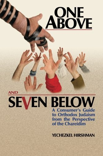 One Above and Seven Below: A Consumer's Guide to Orthodox Judaism from the Perspective of the Chareidim