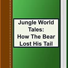 How the Bear Lost His Tail (Annotated) (       UNABRIDGED) by Jungle World Tales Narrated by Alla Vensel