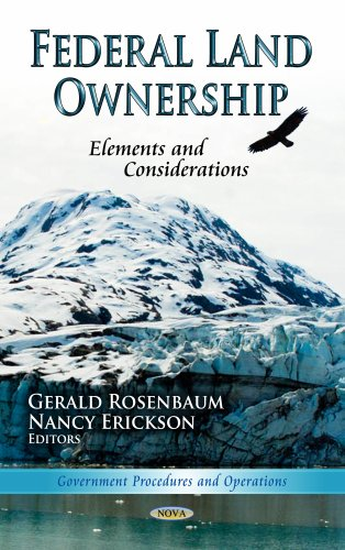 Federal Land Ownership: Elements and Considerations (Government Procedures and Operations - Rural America: Aspects, Outl