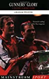 Gunner's Glory: 14 Milestones in Arsenal's History (Mainstream Sport) (1840186674) by Weaver, Graham