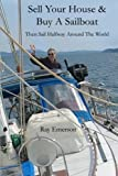 img - for Sell Your House and Buy a Sailboat: Then Sail Halfway Around The World book / textbook / text book