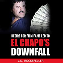 Desire for Film Fame Led to El Chapo's Downfall: J.D. Rockefeller's Book Club Audiobook by J.D. Rockefeller Narrated by Millian Quinteros