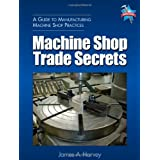 Machine Shop Trade Secrets ~ James A. Harvey