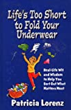 img - for Life's Too Short to Fold Your Underwear : Real-Life Wit and Wisdom to Help You Sort Out What Matters Most book / textbook / text book