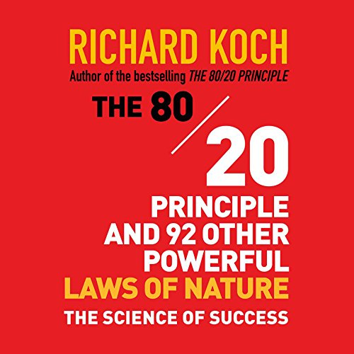 The 80/20 Principle and 92 Other Powerful Laws of Nature: The Science of Success, by Richard Koch