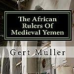 The African Rulers of Medieval Yemen | Gert Muller