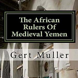 The African Rulers of Medieval Yemen Audiobook