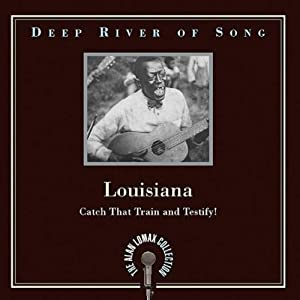 Deep River of Song: Louisiana: Catch That Train and Testify!
