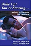 Wake Up! You're Snoring: A Guide to Diagnosis and Treatment