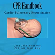 CPR Handbook: Cardio-Pulmonary Resuscitation (       UNABRIDGED) by MSN, Jane John-Nwankwo, RN Narrated by James H Kiser
