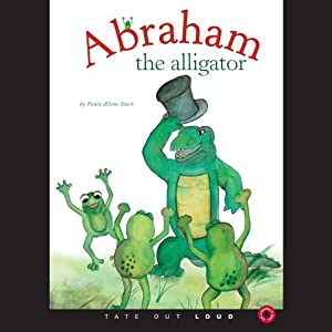 Abraham the Alligator | [Paula Allene Stark]