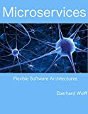 Microservices: Flexible Software Architectures (English Edition)