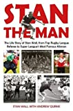 Stan The Man: The Life Story of Stan Wall, from Top Rugby League Referee to Super Leagues Most Famous Kitman