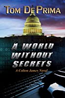 A World Without Secrets (Colton James novels Book 1)