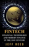 FinTech: Financial Technology and Modern Finance in the 21st Century (FinTech, Financial Technology, Blockchain, Smart Contracts, Investing in Ethereum) (English Edition)