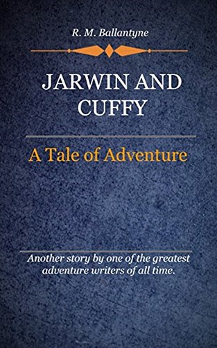 R. M. Ballantyne - Jarwin and Cuffy (Illustrated): A Tale Of Adventure