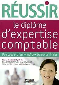 R�ussir le dipl�me d'expertise comptable : Du stage professionnel aux �preuves finales par Cyrille Ast