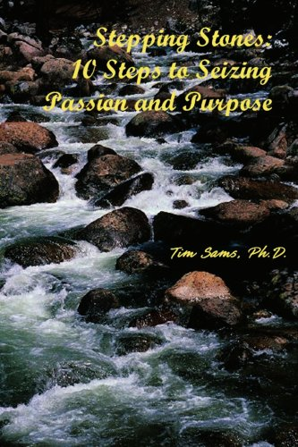 Stepping Stones 10 Steps to Seizing Passion and Purpose