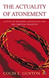 The Actuality of Atonement: A Study of Metaphor, Rationality and the Christian Tradition (0567080900) by Gunton, Colin E.