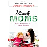 Miserly Moms: Living Well on Less in a Tough Ecomonyby Jonni Mccoy