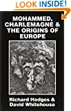 Mohammed, Charlemagne, and the Origins of Europe: Archaeology and the Pirenne Thesis