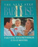 The Next Step Babywise II: Parenting Your Pretoddler (5 to 15 Months) (1883035988) by Gary Ezzo