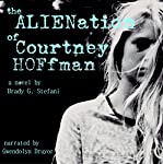 The Alienation of Courtney Hoffman: A Novel | Brady Stefani