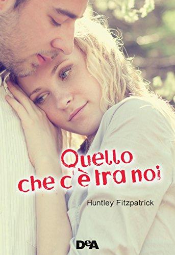 Huntley Fitzpatrick - Quello che c'è tra noi (De Agostini)