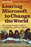 Leaving Microsoft to Change the World: An Entrepreneurs Quest to Educate the Worlds Children