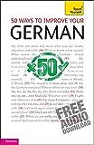 Sieglinde Klovekorn-Ward 50 Ways To Improve Your German: Teach Yourself