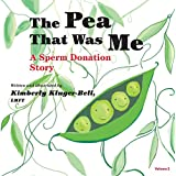 The Pea that was Me: A Sperm Donation Story
