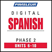 Spanish Phase 2, Unit 06-10: Learn to Speak and Understand Spanish with Pimsleur Language Programs  by  Pimsleur