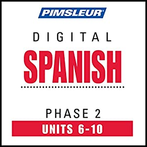 Spanish Phase 2, Unit 06-10: Learn to Speak and Understand Spanish with Pimsleur Language Programs | [ Pimsleur]