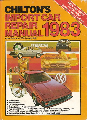 Chilton's Import Car Repair Manual, 1983: Import Cars from 1976 Through 1983 (Chilton's Import Auto Service Manual), Chilton Book Company