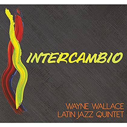 Wayne Wallace Latin Jazz Quintet - Intercambio