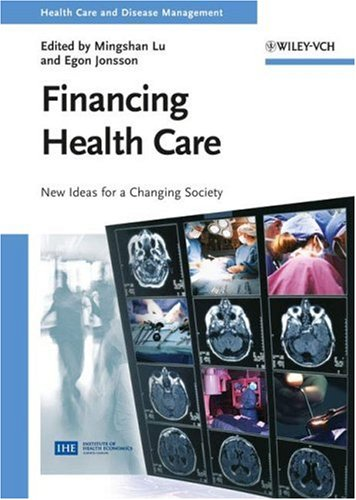 Financing Health Care: New Ideas for a Changing Society (Health Care and Disease Management)