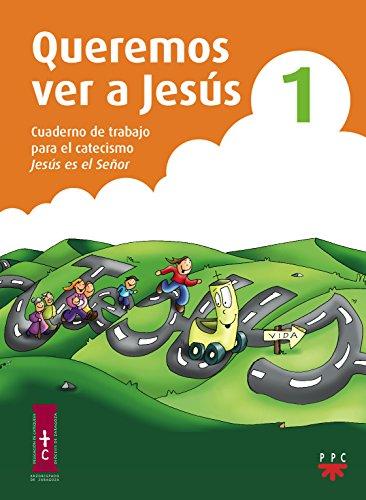Queremos Ver A Jesús 1. Cuaderno De Trabajo Para El Catecismo Jesús Es El Señor (Catequesis Zaragoza)